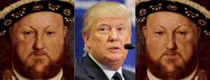 Donald Trump is Henry VIII